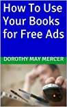 How To Use Your Books for Free Ads by Dorothy May Mercer